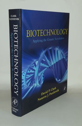 BIOTECHNOLOGY Applying the Genetic Revolution. PAZDERNIK Nanette J. CLARK David P