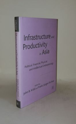 INFRASTRUCTURE AND PRODUCTIVITY IN ASIA Political Financial Physical and Intellectual...