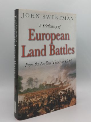 A DICTIONARY OF EUROPEAN LAND BATTLES From the Earliest Times to 1945. SWEETMAN John
