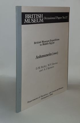 ASHMUNEIN 1980 British Museum Expedition to Middle Egypt Occasional Paper 37. DAVIES W. V. BAILEY...