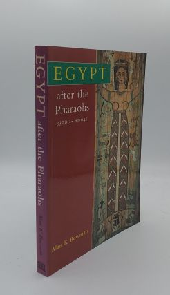 EGYPT AFTER THE PHAROAHS 332 BC - AD 642 From Alexander to the Arab Conquest. BOWMAN Alan K
