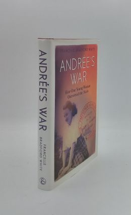 ANDREE'S WAR How One Young Woman Outwitted the Nazis. BRADFORD WHITE Francelle