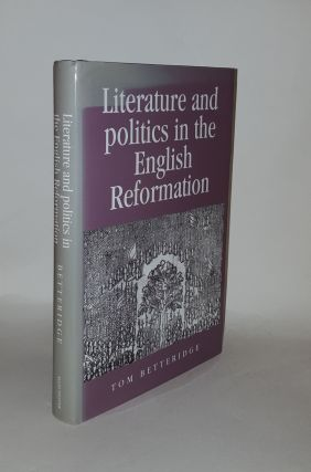 LITERATURE AND POLITICS IN THE ENGLISH REFORMATION (Politics Culture and Society in Early Modern...