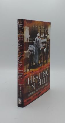 HEALING IN HELL The Memoirs of a Far Eastern POW Medic. ADAMS Kenneth