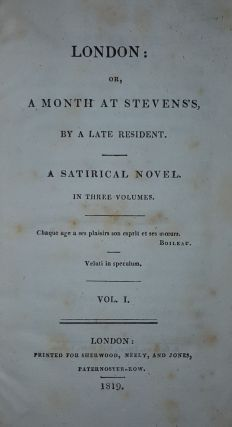 LONDON Or a Month at Stevens's by a Late Resident a Satirical Novel in Three Volumes