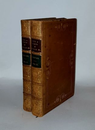 THE LIFE AND TIMES OF WILLIAM THIRD King of England and Stadtholder of Holland in Two Volumes....