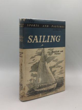 SAILING A Practical Handbook on the Equipment Handling and Upkeep of Open Half-Decked and Small...