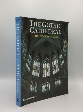 THE GOTHIC CATHEDRAL The Architecture of the Great Church 1130 - 1530. WILSON Christopher