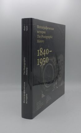 THE PHOTOGRAPHIC HISTORY 1840-1950 From the Collection of The Russian State Archive of Literature...