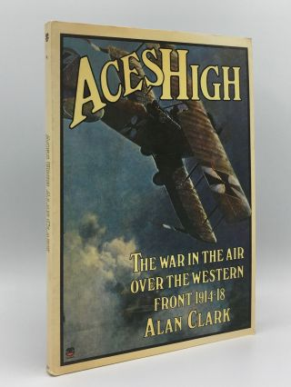 ACES HIGH The War In The Air Over The Western Front 1914 - 18. CLARK Alan