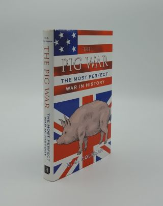 THE PIG WAR The Most Perfect War in History. COLEMAN E. C