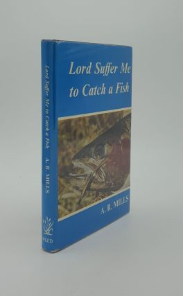 LORD SUFFER ME TO CATCH A FISH. MILLS A. R