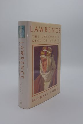 LAWRENCE The Uncrowned King of Arabia. ASHER Michael