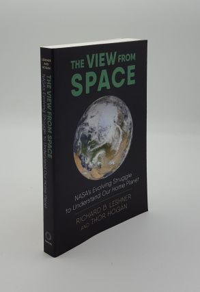 THE VIEW FROM SPACE Nasa's Evolving Struggle to Understand Our Home Planet. HOGAN Thor LESHNER...