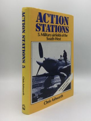 ACTION STATIONS 5 Military Airfields of the South-West. ASHWORTH Chris