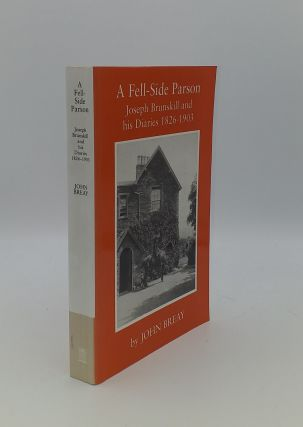 A FELL-SIDE PARSON Joseph Brunskill and his Diaries 1826-1903. BREAY John