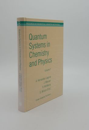 QUANTUM SYSTEMS IN CHEMISTRY AND PHYSICS Volume 1 Basic Problems and Model Systems (Progress in...