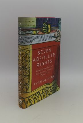 SEVEN ABSOLUTE RIGHTS Recovering the Historical Foundations of Canada's Rule of Law. ALFORD Ryan