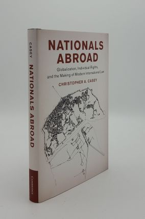 NATIONALS ABROAD Globalization Individual Rights and the Making of Modern International Law....