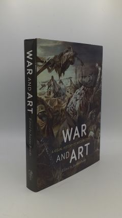 WAR AND ART A Visual History of Modern Conflict. BOURKE Joanna