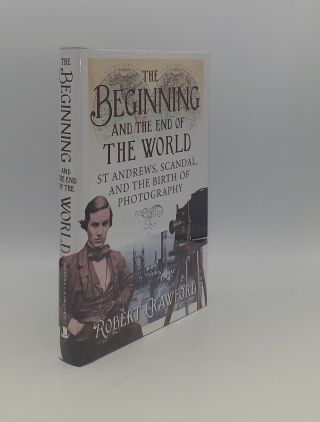 THE BEGINNING AND THE END OF THE WORLD St. Andrews Scandal and the Birth of Photography. CRAWFORD...