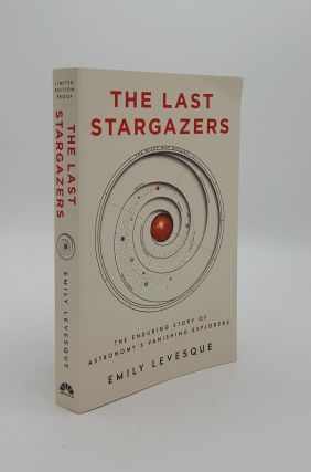 THE LAST STARGAZERS The Enduring Story of Astronomy's Vanishing Explorers. LEVESQUE Emily