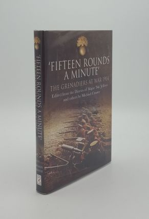 FIFTEEN ROUNDS A MINUTE The Grenadiers at War August to December 1914 Edited From The Diaries And...