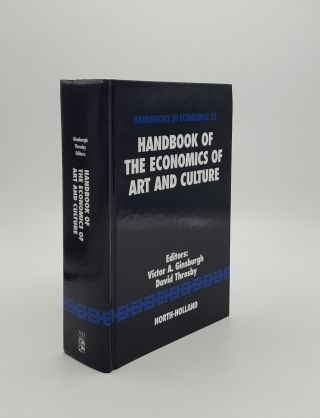 HANDBOOK OF THE ECONOMICS OF ART AND CULTURE Volume 1. THROSBY David GINSBURGH Vicktor A