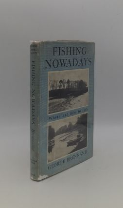 FISHING NOWADAYS Where and How to Fish. BRENNAND George