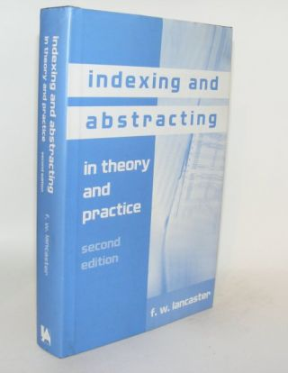 INDEXING AND ABSTRACTING In Theory and Practice. LANCASTER F. W