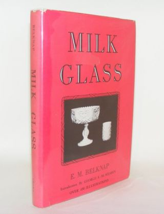 MILK GLASS. BELKNAP E. McCamly