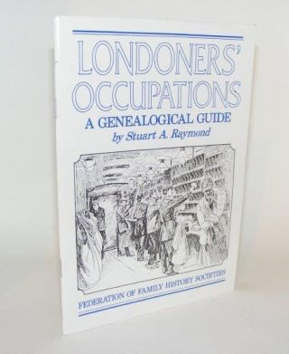 LONDONERS' OCCUPATIONS A Genealogical Guide. RAYMOND Stuart A