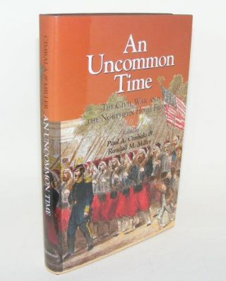 AN UNCOMMON TIME The Civil War and the Northern Home Front. MILLER Randall M. CIMBALA Paul A