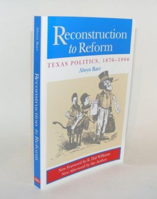 RECONSTRUCTION TO REFORM Texas Politics 1876 - 1906. BARR Alwyn