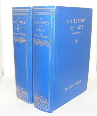 A HISTORY OF ART Volume I Down to the Age of Raphael [&] Volume II Later European Art with Chapters on Oriental Sculpture and Painting. COTTERILL H. B.