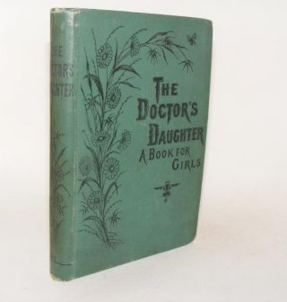 THE DOCTOR'S DAUGHTER Or the Story of Franziska Feldheim a Book for Girls. CLARKE Sarah M. S