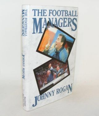 THE FOOTBALL MANAGERS. ROGAN Johnny.