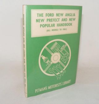 THE FORD NEW ANGLIA NEW PREFECT AND NEW POPULAR HANDBOOK All Models to 1961. ABBEY Staton