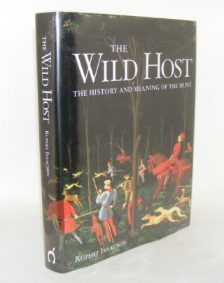 THE WILD HOST The History and Meaning of the Hunt. ISAACSON Rupert