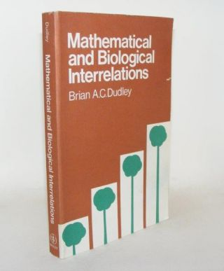 MATHEMATICAL AND BIOLOGICAL INTERRELATIONS. DUDLEY Brian A. C