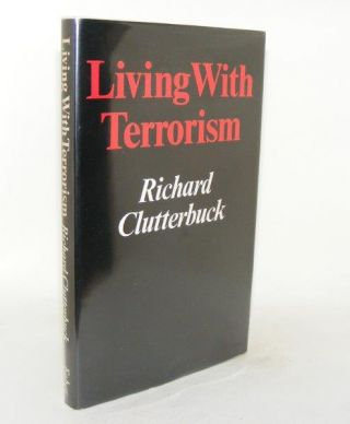 LIVING WITH TERRORISM. CLUTTERBUCK Richard.