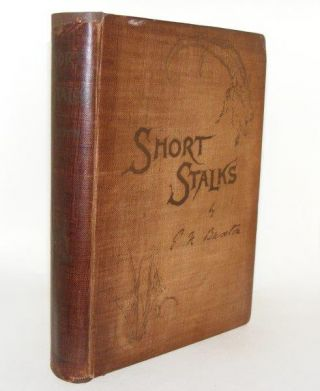 SHORT STALKS Or Hunting Camps North South East and West. BUXTON Edward North