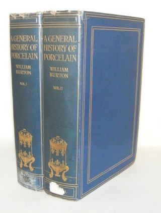 A GENERAL HISTORY OF PORCELAIN Volume I [&] Volume II. BURTON William