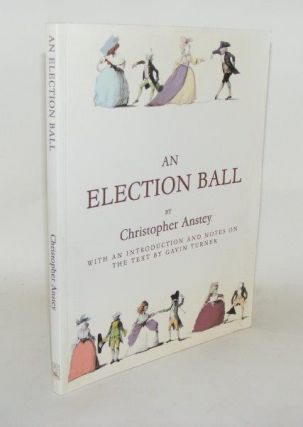 AN ELECTION BALL. ANSTEY Christopher.