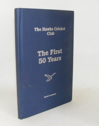 THE HAWKS CRICKET CLUB The First 50 Years. CRAWFORD David