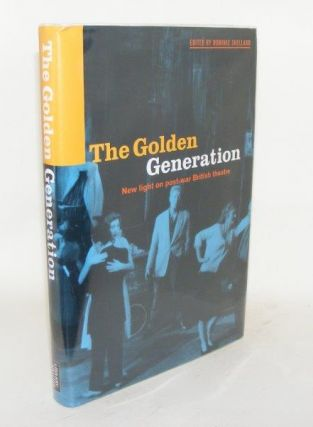 THE GOLDEN GENERATION New Light on Post-War British Theatre. SHELLARD Dominic.