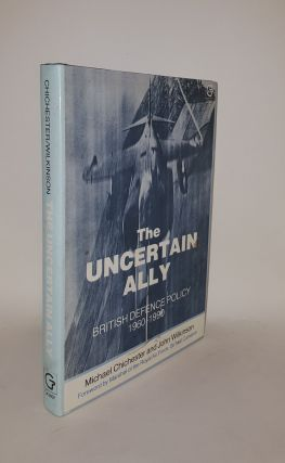 UNCERTAIN ALLY British Defence Policy, 1960-90. WILKINSON John CHICHESTER Michael