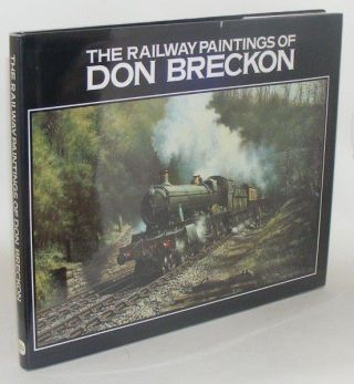 THE RAILWAY PAINTINGS OF DON BRECKON. BRECKON Don
