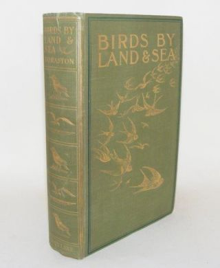 BIRDS BY LAND AND SEA The Record of a Year,s Work with Field Glass and Camera. BORASTON John...