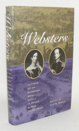 THE WEBSTERS Letters of an American Army Family in Peace and War 1836 - 1853. BAKER Van R.